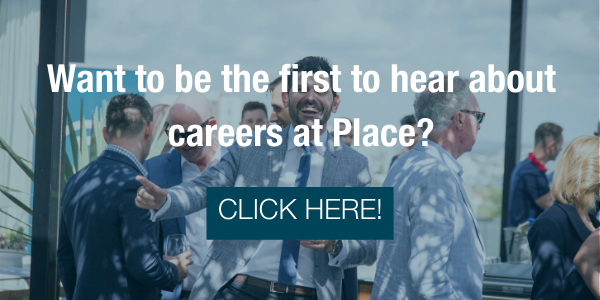 Want to be the first to hear about careers at Place?